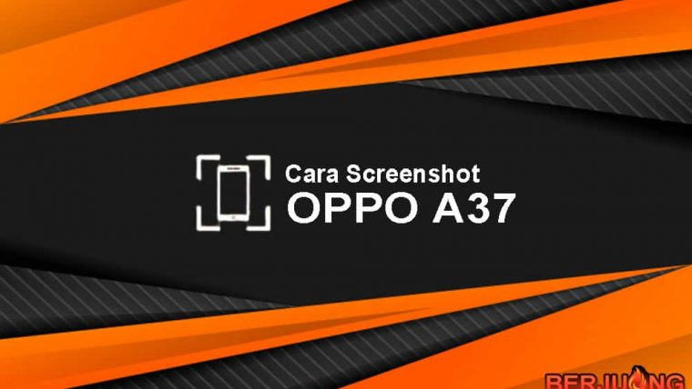 cara screenshot Oppo A37