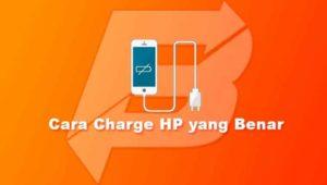 Cara Charge HP yang Benar