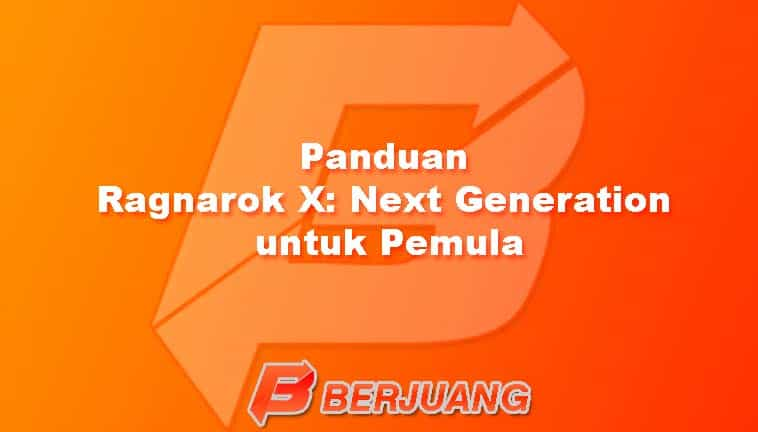 Panduan Ragnarok X Next Generation untuk Pemula