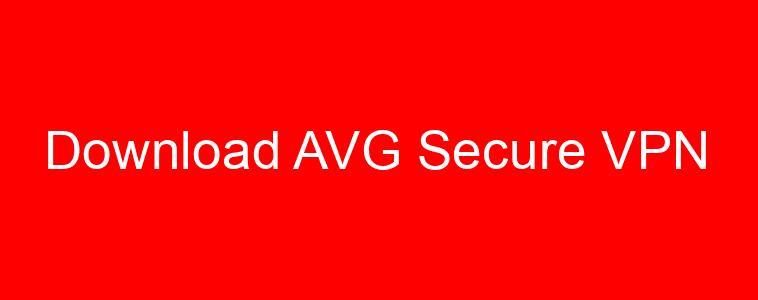 Download AVG Secure VPN Terbaru