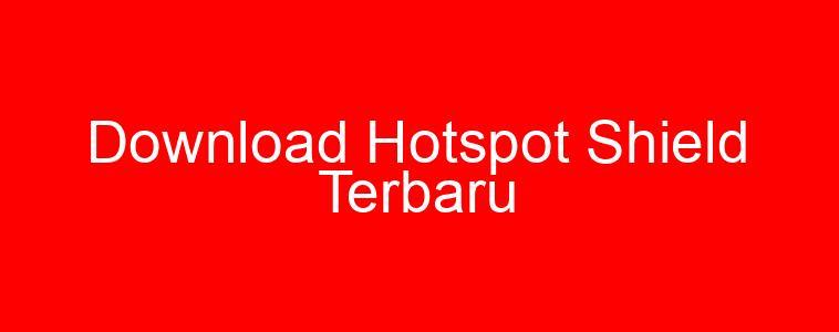 Download Hotspot Shield Terbaru