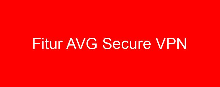 Fitur AVG Secure VPN
