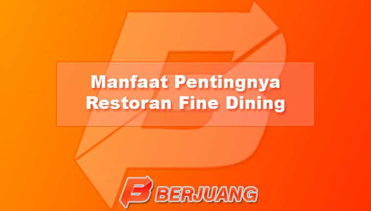 Manfaat Pentingnya Restoran Fine Dining